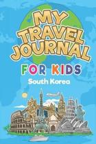 My Travel Journal for Kids South Korea: 6x9 Children Travel Notebook and Diary I Fill out and Draw I With prompts I Perfect Goft for your child for yo