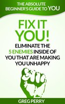 Fix It: YOU! Eliminate the 5 Enemies Inside of You that are Making You Unhappy