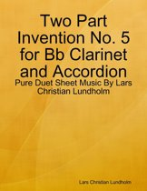 Two Part Invention No. 5 for Bb Clarinet and Accordion - Pure Duet Sheet Music By Lars Christian Lundholm
