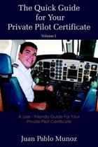 The Quick Guide for Your Private Pilot Certificate Volume I