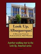 Look Up, Albuquerque! A Walking Tour of Albuquerque, New Mexico