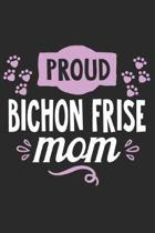 Proud Bichon Frise Mom: Funny Cool Bichon Frise Journal - Great Awesome Workbook (Notebook - Diary - Planner) - 6x9 - 120 Blank College Ruled