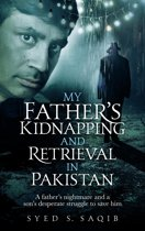 My Father's Kidnapping and Retrieval in Pakistan