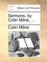 Sermons, by Colin Milne, ...
