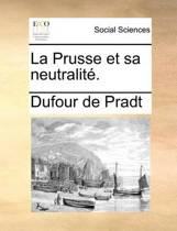 La Prusse Et Sa Neutralit�.