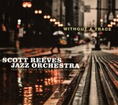 Scott Reeves Jazz Orchestra - Without A Trace