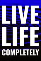 Live Life Completely