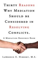 Thirty Reasons Why Mediation Should Be Considered in Resolving Conflicts