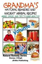 Grandma's Natural Remedies and Ancient Herbal Recipes - Volume 4