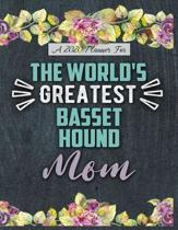 A 2020 Planner for The World's Greatest Basset Hound Mom: Daily and Monthly Pages, A Nice Gift for a Woman or Girl Who Loves Their Pet and Wants to St