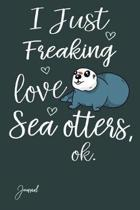 I Just Freaking Love Sea Otters Ok Journal