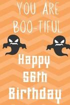you Are Boo-Tiful Happy 56th Birthday: Funny 56th Birthday Gift Boo-Tiful Pun Journal / Notebook / Diary (6 x 9 - 110 Blank Lined Pages)