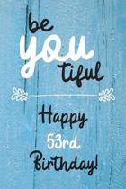 Be You tiful Happy 53rd Birthday