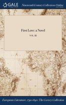 First Love: A Novel; Vol. III