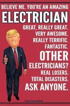 Funny Trump Journal - Believe Me. You're An Amazing Electrician Great, Really Great. Very Awesome. Fantastic. Other Electricians? Total Disasters. Ask