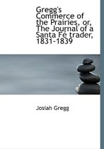 Gregg's Commerce of the Prairies, Or, the Journal of a Santa F Trader, 1831-1839
