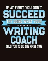 If At First You Don't Succeed Try Doing What Your Writing Coach Told You To Do The First Time