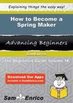 How to Become a Spring Maker