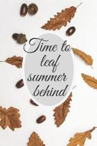 Time to leaf summer behind: Autumn notebook/journal