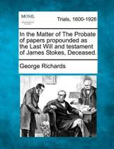 In the Matter of the Probate of Papers Propounded as the Last Will and Testament of James Stokes, Deceased.