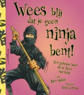 Wees blij dat... - Wees blij dat je geen ninja bent!