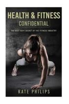 Health and Fitness confidential: The best kept secret of the fitness industry