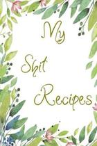 My Shit Recipes: Blank Recipe Journal to Write In. When You In Love With Cooking, Autumn and Vintage Vegetable, Leaves and Floral.