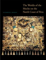 The Worlds of the Moche on the North Coast of Peru
