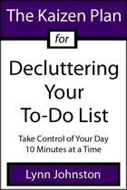 The Kaizen Plan for Decluttering Your To-Do List: Take Control of Your Day 10 Minutes at a Time