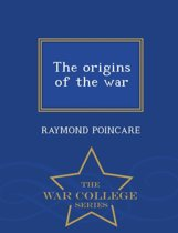 The Origins of the War - War College Series