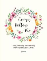Come, Follow Me New Testament 2019 Living, Learning, and Teaching the Gospel of Jesus Christ Journal