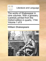 The Works of Shakespear in Nine Volumes. with a Glossary. Carefully Printed from the Oxford Edition in Quarto, 1744. Volume 1 of 9