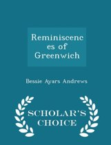 Reminiscences of Greenwich - Scholar's Choice Edition