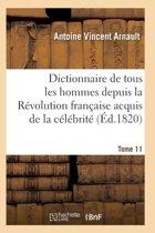 Dictionnaire Historique Et Raisonn� de Tous Les Hommes Depuis La R�volution Fran�aise T.11