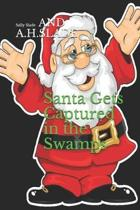 Santa Gets Captured in the Swamps