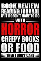 Book Review Reading Journal If It Doesn't Have to Do with Horror Creepy Books or Food Than I Don't Care