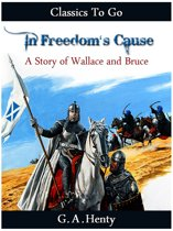 In Freedom's Cause - a Story of Wallace and Bruce