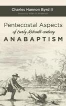 Pentecostal Aspects of Early Sixteenth-century Anabaptism