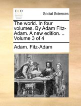The World. in Four Volumes. by Adam Fitz-Adam. a New Edition. .. Volume 3 of 4