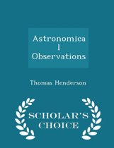 Astronomical Observations - Scholar's Choice Edition