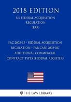 Fac 2005-15 - Federal Acquisition Regulation - Far Case 2003-027 - Additional Commercial Contract Types (Federal Register) (Us Federal Acquisition Regulation) (Far) (2018 Edition)