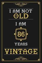 I Am Not Old I Am 86 Years Vintage