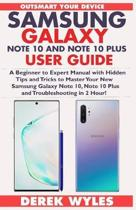 Samsung Galaxy Note 10 and Note 10 Plus User Guide: A Beginner to Expert Manual with Hidden Tips and Tricks to Master Your New Samsung Galaxy Note 10,
