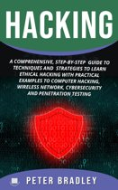 Hacking : A Comprehensive, Step-By-Step Guide to Techniques and Strategies to Learn Ethical Hacking with Practical Examples to Computer Hacking, Wireless Network, Cybersecurity and Penetration Testing
