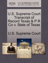 U.S. Supreme Court Transcript of Record Texas & P R Co V. State of Texas