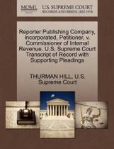Reporter Publishing Company, Incorporated, Petitioner, V. Commissioner of Internal Revenue. U.S. Supreme Court Transcript of Record with Supporting Pleadings