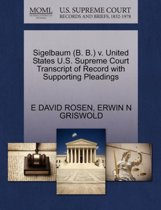 Sigelbaum (B. B.) V. United States U.S. Supreme Court Transcript of Record with Supporting Pleadings