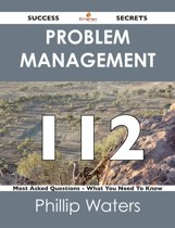 Problem Management 112 Success Secrets - 112 Most Asked Questions On Problem Management - What You Need To Know