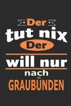 Der tut nix Der will nur nach Graub�nden: Notizbuch mit 110 Seiten, ebenfalls Nutzung als Dekoration in Form eines Schild bzw. Poster m�glich
