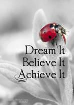 Dream It. Believe It. Achieve It. - A Journal